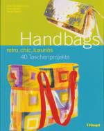 Handbags - retro, chic, luxuriös - 40 Taschenprojekte