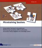 Microtraining Sessions Komprimierte Trainings im Kurzzeitformat: Wie Microtraining Sessions (MTS) funktionieren, wie Sie den Prozess begleiten und Lernerfolge sichern