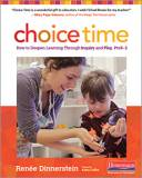 Choice Time - How to Deepen Learning Through Inquiry and Play, PreK-2