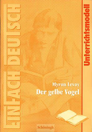 myron levoy der gelbe vogel unterrichtsmodelle klassen 8 10 einfach deutsch. Black Bedroom Furniture Sets. Home Design Ideas