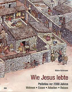 wie jesus lebte pal stina vor 2000 jahren wohnen essen arbeiten reisen. Black Bedroom Furniture Sets. Home Design Ideas