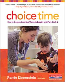 Choice Time How to Deepen Learning Through Inquiry and Play, PreK-2 Foreword by Kathy Collins