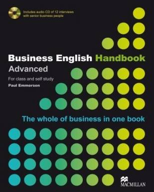 Business English Handbook Advanced. For class and self study. The whole of Business in one book Includes audio CD of 12 interviews with senior business people