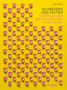 Schneiden und Falten Oberflächen und Strukturen aus Papier Die englischsprachige Originalausgabe erschien 2017 unter dem Titel: Cut and Fold Paper Textures. Techniques for Surface Design bei Laurence King Publishing Ltd., GB-London