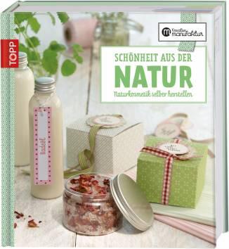 sch nheit aus der natur naturkosmetik selbst herstellen die kreative manufaktur. Black Bedroom Furniture Sets. Home Design Ideas
