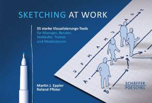 Sketching at work 35 starke Visualisierungs-Tools für Manager, Berater, Verkäufer, Trainer und Moderatoren