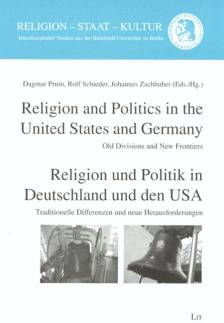 Religion and Politics in the United States and Germany / Religion und Politik in Deutschland und den USA Old Divisions and New Frontiers / Traditionelle Differenzen und neue Herausforderungen