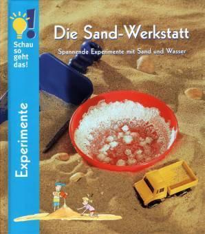 die sand werkstatt spannende experimente mit sand und. Black Bedroom Furniture Sets. Home Design Ideas