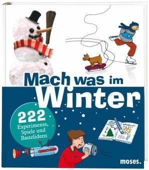 Mach Was Im Winter 222 Experimente Spiele Und Bastelideen Ab 6