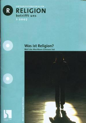 Religion betrifft uns 1/2007 - Was ist Religion?